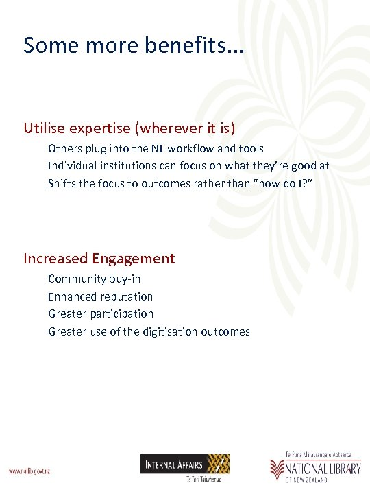 Some more benefits. . . Utilise expertise (wherever it is) Others plug into the