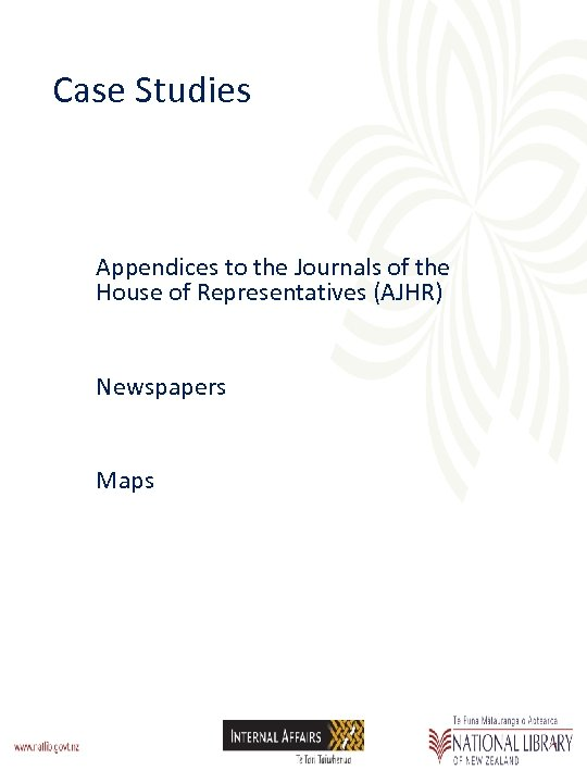 Case Studies Appendices to the Journals of the House of Representatives (AJHR) Newspapers Maps