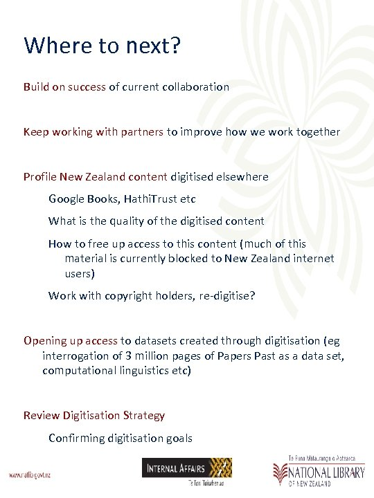 Where to next? Build on success of current collaboration Keep working with partners to