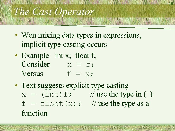 The Cast Operator • Wen mixing data types in expressions, implicit type casting occurs