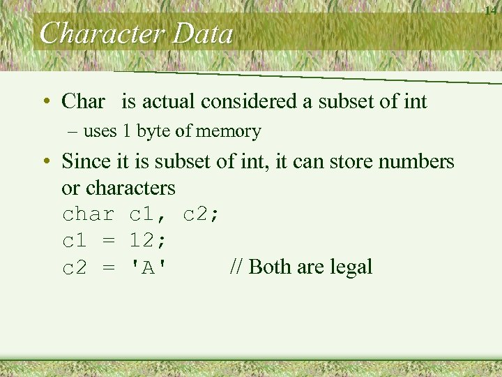 Character Data • Char is actual considered a subset of int – uses 1
