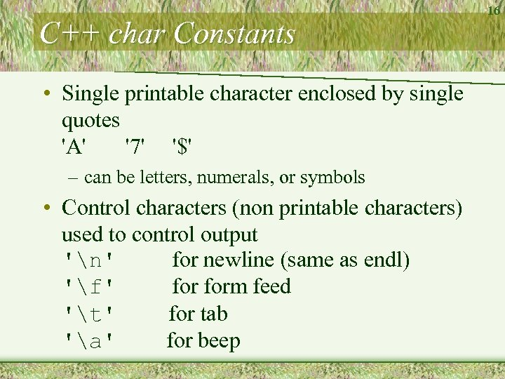 C++ char Constants • Single printable character enclosed by single quotes 'A' '7' '$'