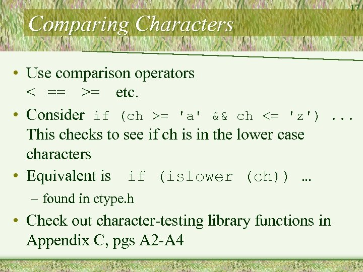 Comparing Characters 17 • Use comparison operators < == >= etc. • Consider if
