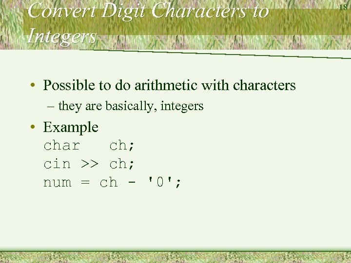 Convert Digit Characters to Integers • Possible to do arithmetic with characters – they