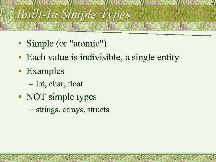 Built-In Simple Types • Simple (or