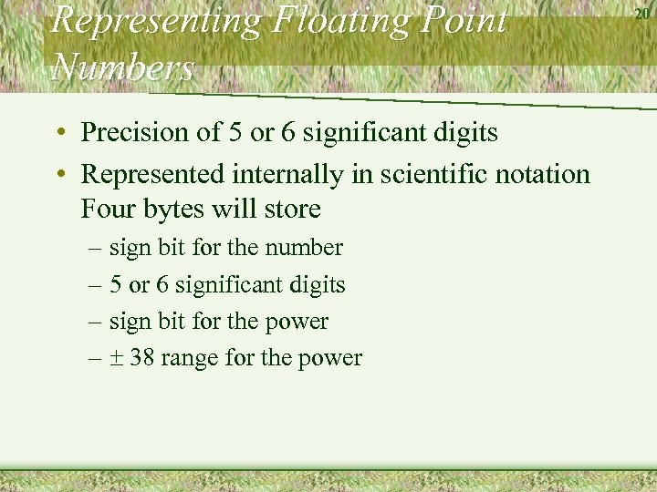 Representing Floating Point Numbers • Precision of 5 or 6 significant digits • Represented