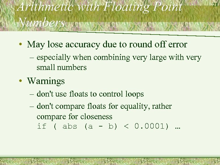 Arithmetic with Floating Point Numbers • May lose accuracy due to round off error