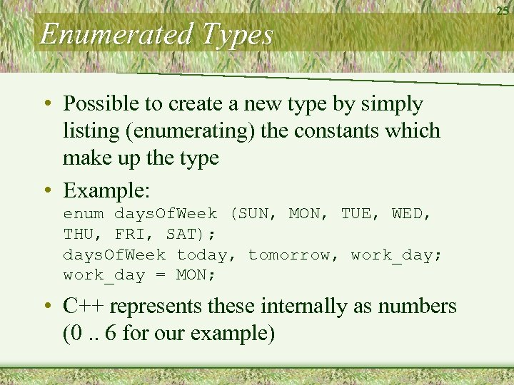 Enumerated Types • Possible to create a new type by simply listing (enumerating) the