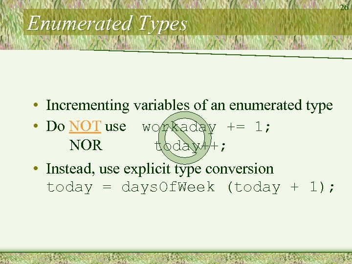 Enumerated Types • Incrementing variables of an enumerated type • Do NOT use workaday