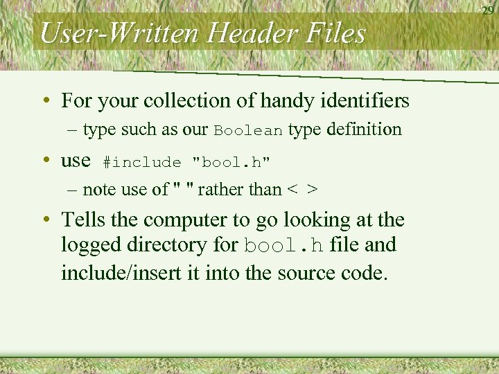 User-Written Header Files • For your collection of handy identifiers – type such as