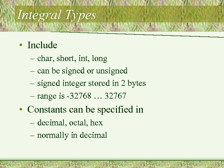 Integral Types • Include – char, short, int, long – can be signed or