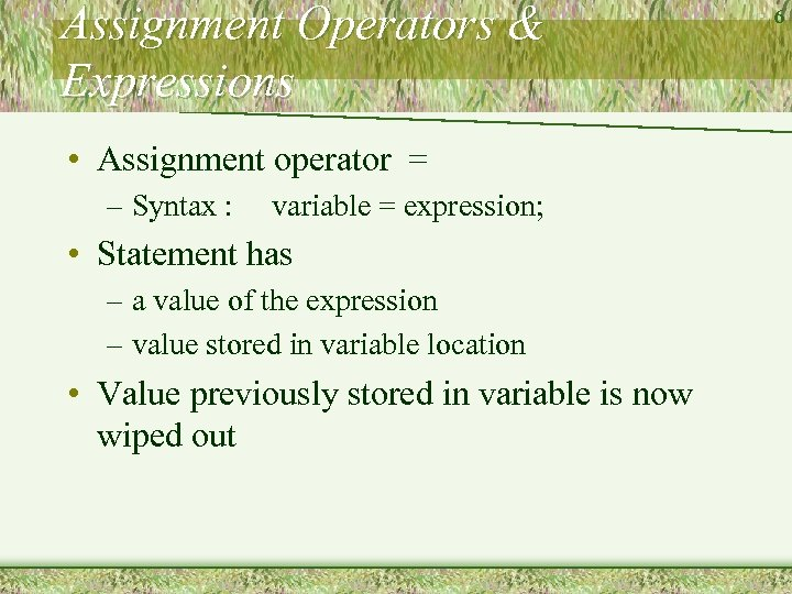 Assignment Operators & Expressions • Assignment operator = – Syntax : variable = expression;