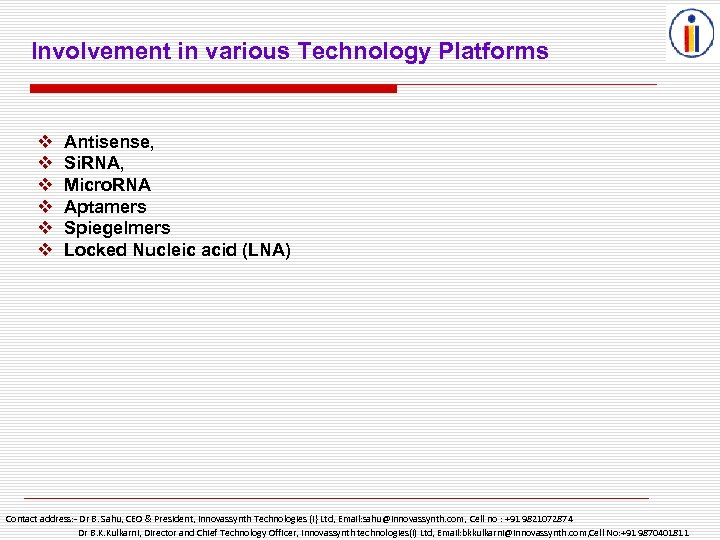 Involvement in various Technology Platforms v v v Antisense, Si. RNA, Micro. RNA Aptamers