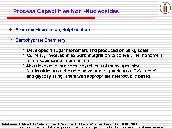 Process Capabilities Non -Nucleosides v Aromatic Fluorination, Sulphonation v Carbohydrate Chemistry * Developed 4