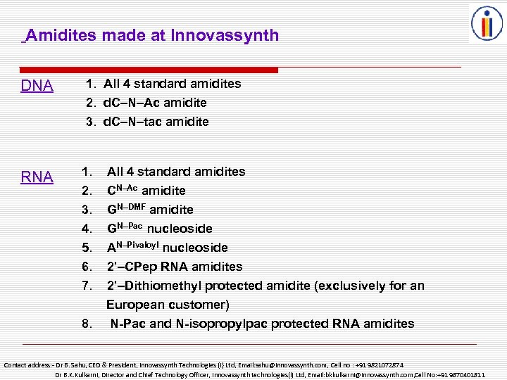 Amidites made at Innovassynth DNA 1. All 4 standard amidites 2. d. C–N–Ac amidite