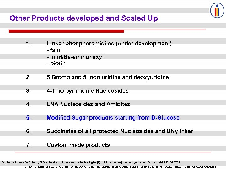 Other Products developed and Scaled Up 1. Linker phosphoramidites (under development) - fam -