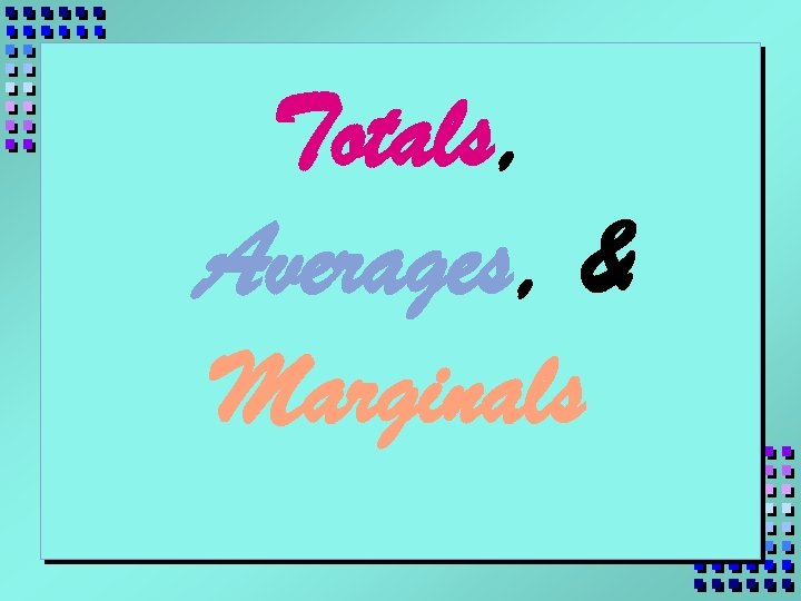 Totals, Averages, & Marginals