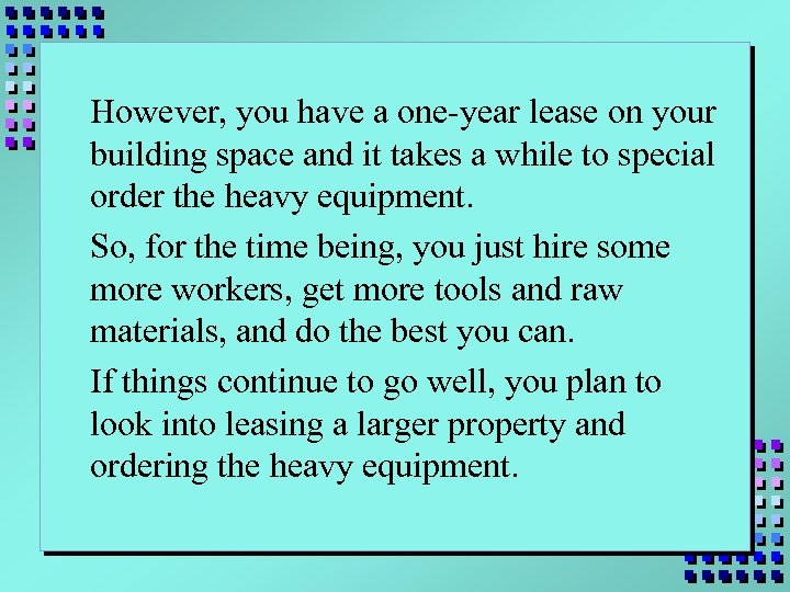 However, you have a one-year lease on your building space and it takes a