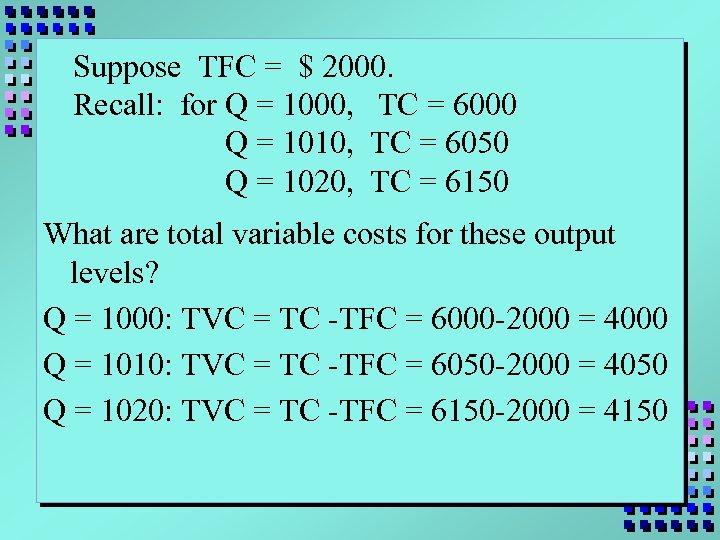 Suppose TFC = $ 2000. Recall: for Q = 1000, TC = 6000 Q