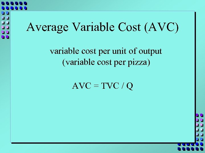 Average Variable Cost (AVC) variable cost per unit of output (variable cost per pizza)