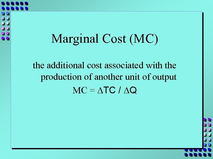 Marginal Cost (MC) the additional cost associated with the production of another unit of