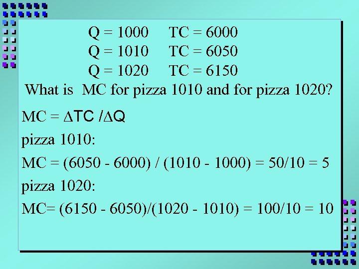 Q = 1000 TC = 6000 Q = 1010 TC = 6050 Q =