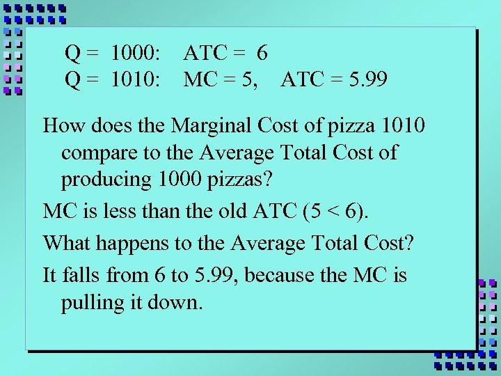 Q = 1000: Q = 1010: ATC = 6 MC = 5, ATC =