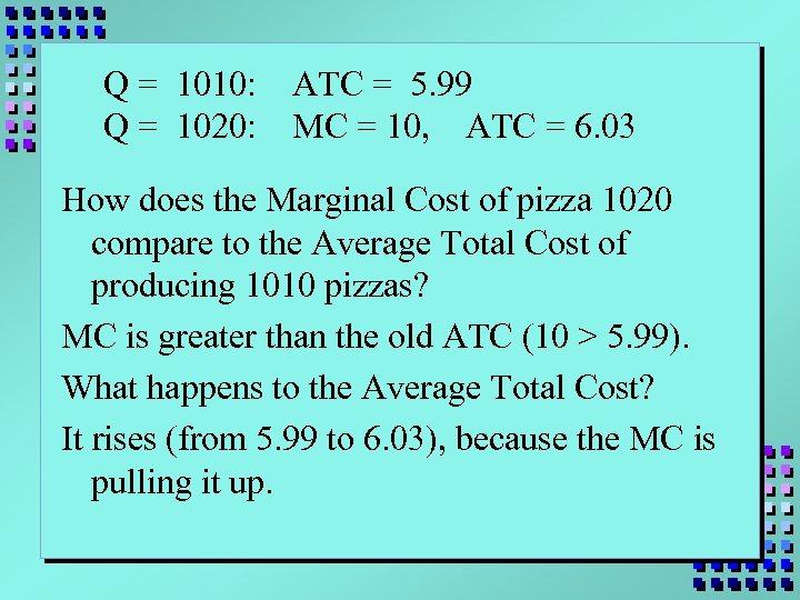 Q = 1010: Q = 1020: ATC = 5. 99 MC = 10, ATC