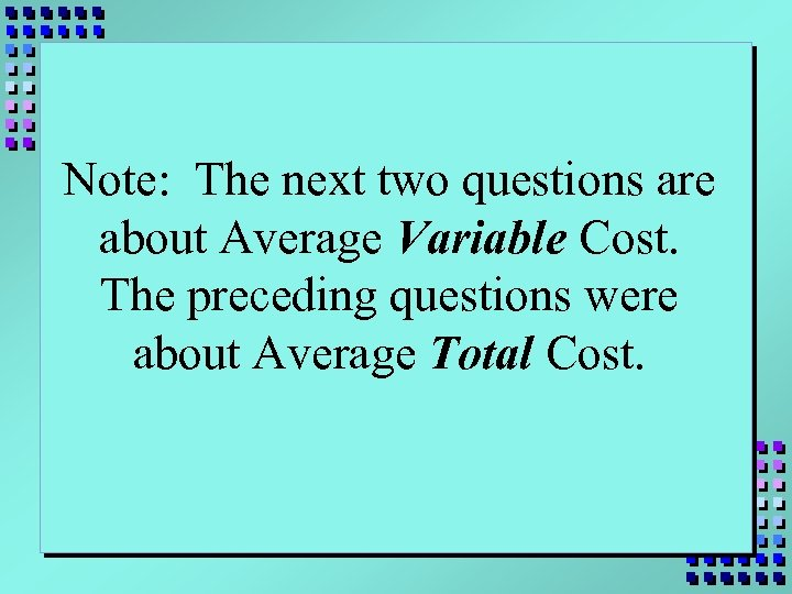 Note: The next two questions are about Average Variable Cost. The preceding questions were
