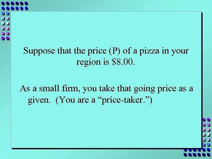Suppose that the price (P) of a pizza in your region is $8. 00.
