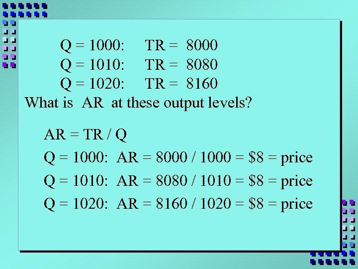 Q = 1000: TR = 8000 Q = 1010: TR = 8080 Q =