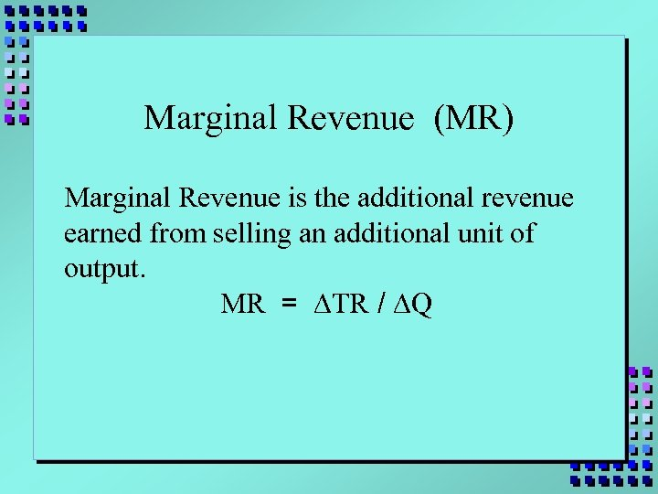 Marginal Revenue (MR) Marginal Revenue is the additional revenue earned from selling an additional