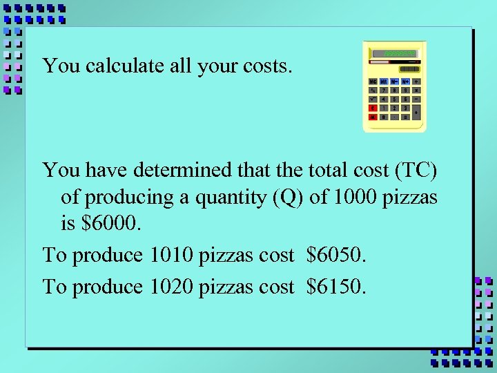 You calculate all your costs. You have determined that the total cost (TC) of