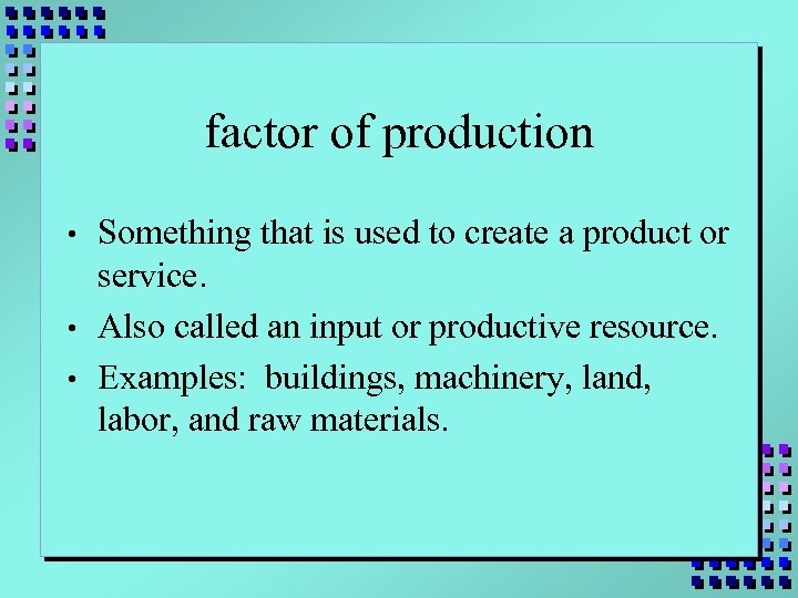 factor of production • • • Something that is used to create a product