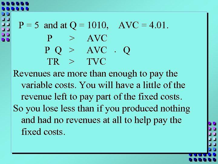 P = 5 and at Q = 1010, AVC = 4. 01. P >