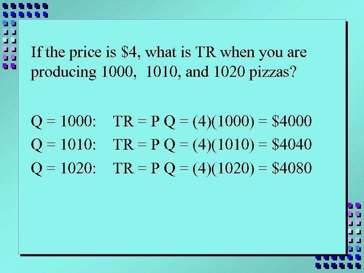 If the price is $4, what is TR when you are producing 1000, 1010,