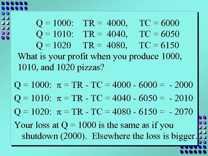 Q = 1000: TR = 4000, TC = 6000 Q = 1010: TR =
