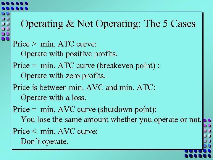 Operating & Not Operating: The 5 Cases Price > min. ATC curve: Operate with