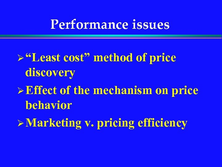 "Performance issues Ø ""Least cost"" method of price discovery Ø Effect of the mechanism"