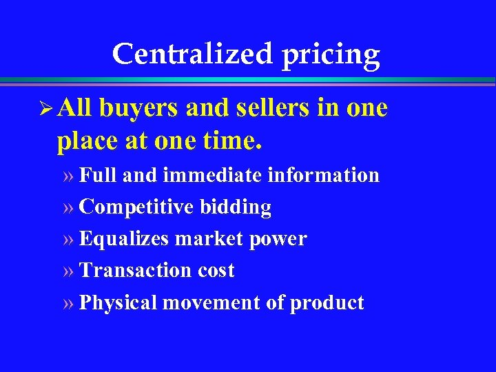 Centralized pricing Ø All buyers and sellers in one place at one time. »