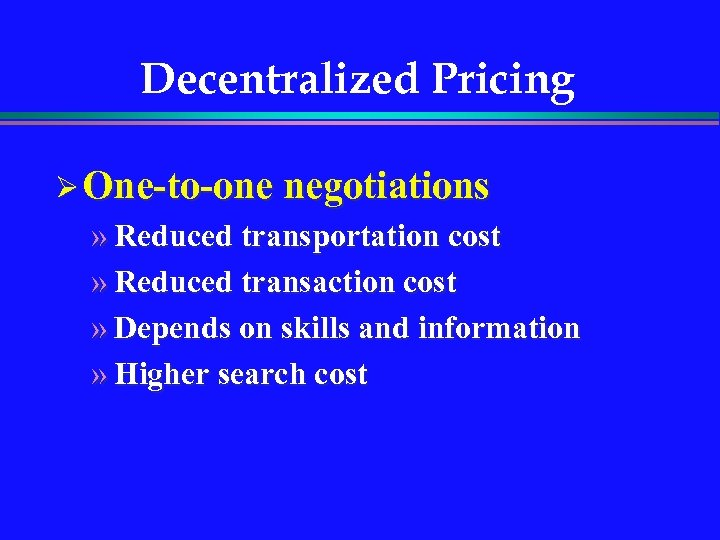 Decentralized Pricing Ø One-to-one negotiations » Reduced transportation cost » Reduced transaction cost »