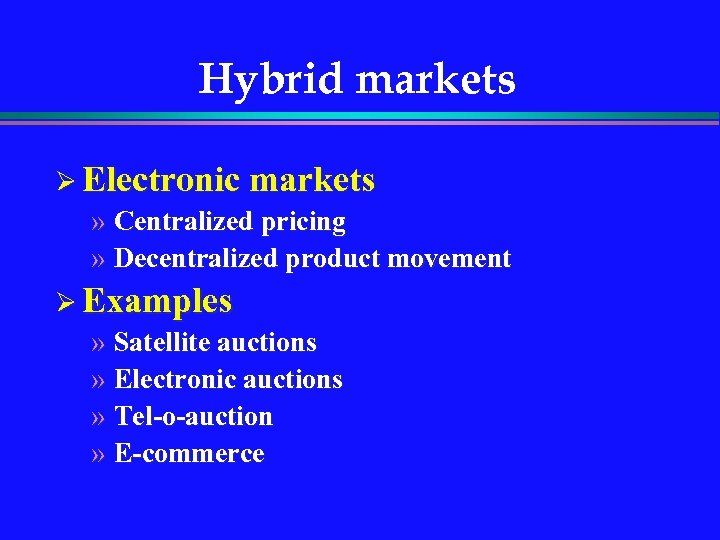 Hybrid markets Ø Electronic markets » Centralized pricing » Decentralized product movement Ø Examples