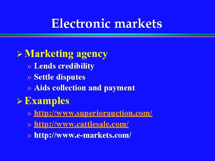 Electronic markets Ø Marketing agency » Lends credibility » Settle disputes » Aids collection