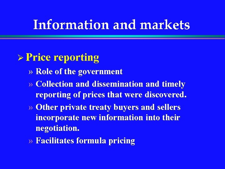 Information and markets Ø Price reporting » Role of the government » Collection and