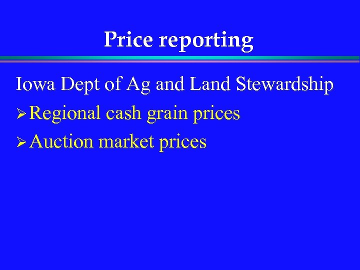 Price reporting Iowa Dept of Ag and Land Stewardship Ø Regional cash grain prices