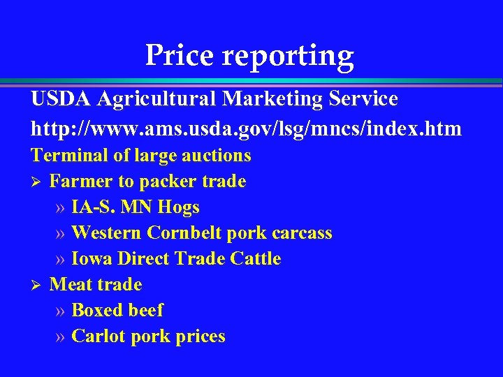 Price reporting USDA Agricultural Marketing Service http: //www. ams. usda. gov/lsg/mncs/index. htm Terminal of