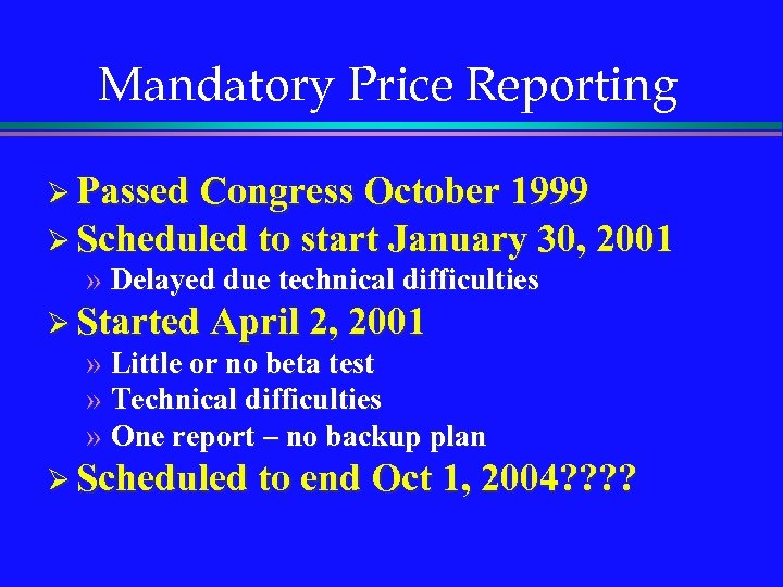 Mandatory Price Reporting Ø Passed Congress October 1999 Ø Scheduled to start January 30,