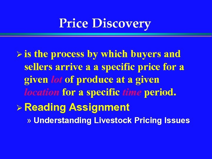 Price Discovery Ø is the process by which buyers and sellers arrive a a