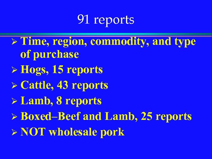 91 reports Ø Time, region, commodity, and type of purchase Ø Hogs, 15 reports