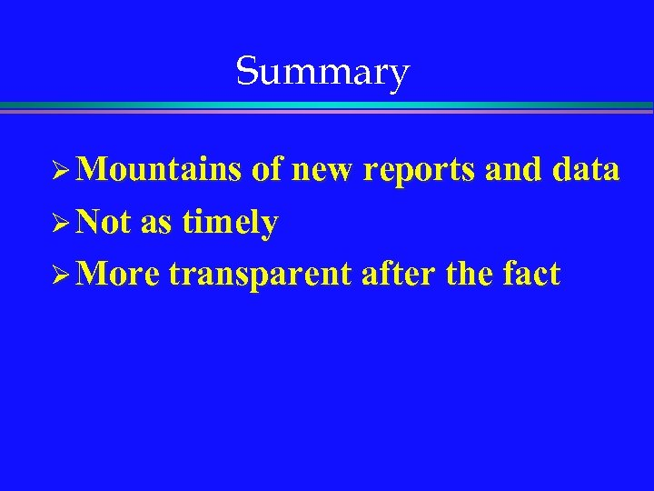 Summary Ø Mountains of new reports and data Ø Not as timely Ø More